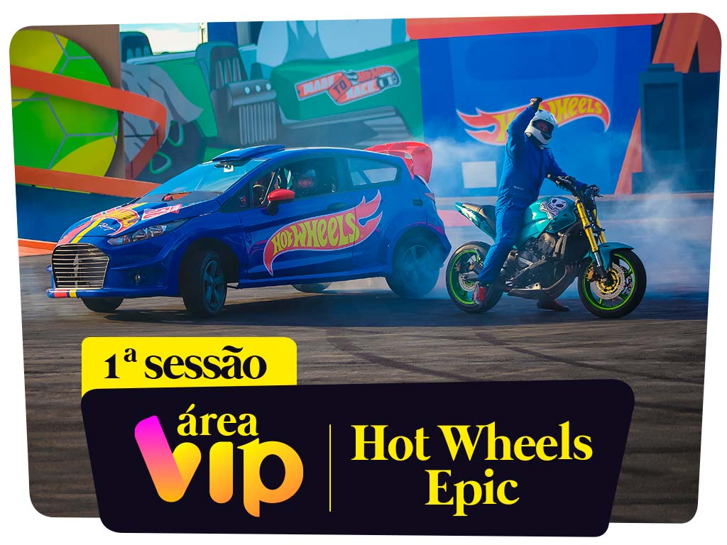 Área Vip - 1ª Sessão - Hot Wheels Epic Show